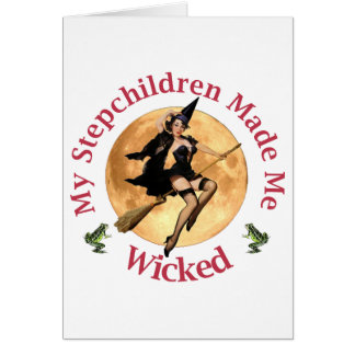 My Stepchildren Made Me Wicked Card