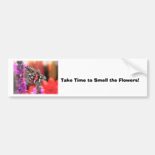 my stuff4 055, Take Time to Smell the Flowers! Bumper Sticker