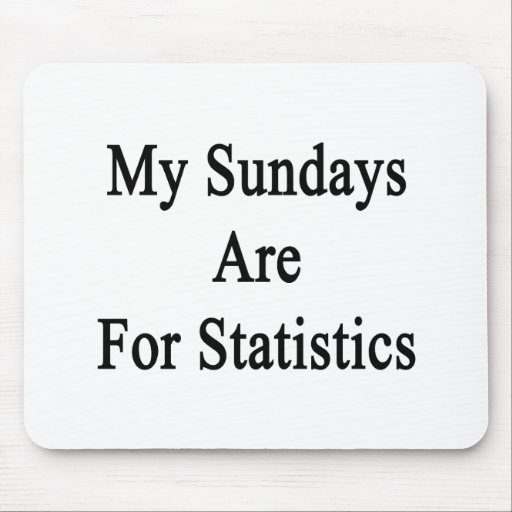 My Sundays Are For Statistics Mousepads