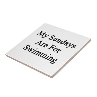My Sundays Are For Swimming Tile