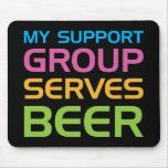 My Support Group Serves Beer Mousepad