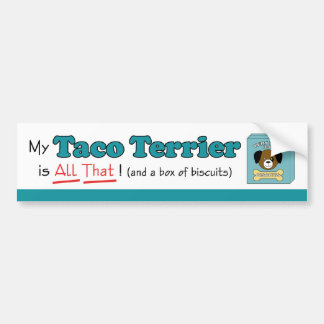 My Taco Terrier is All That! Bumper Sticker