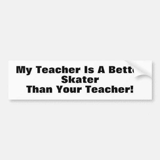 My Teacher Is A Better Skater Than Your Teacher! Bumper Sticker