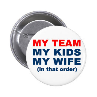 My Team My Kids My Wife in that order 6 Cm Round Badge