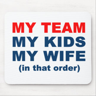 My Team My Kids My Wife in that order Mouse Mat