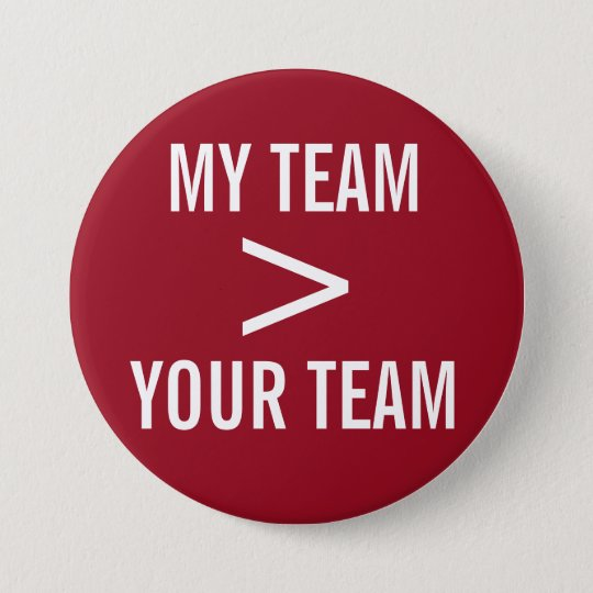 MY TEAM > YOUR TEAM 7.5 CM ROUND BADGE