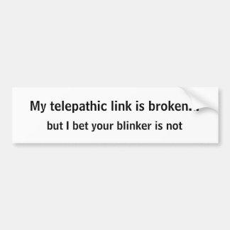 My telepathic link is broken..., but I bet your... Car Bumper Sticker