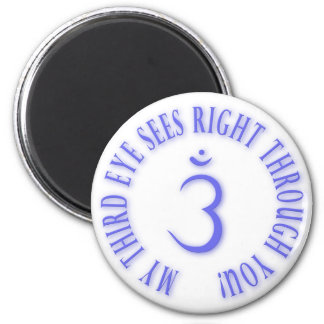 My Third Eyes See Right Through You 6 Cm Round Magnet