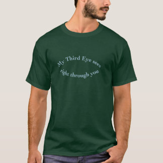My Third Eyes See Right Through You T-Shirt