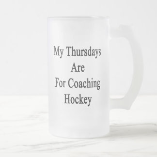 My Thursdays Are For Coaching Hockey Frosted Glass Mug