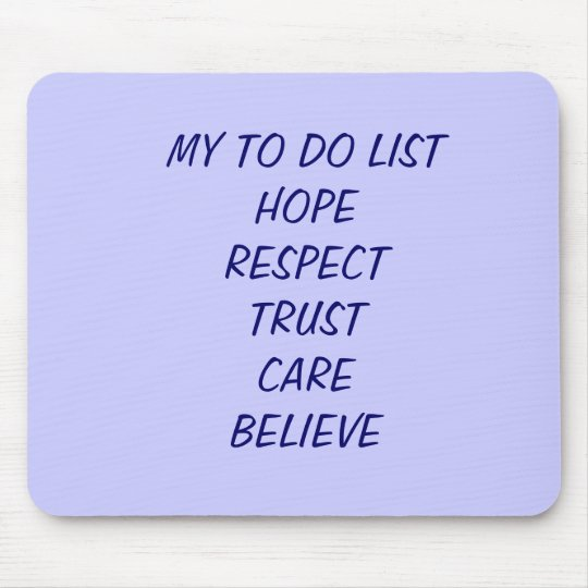 MY TO DO LISTHOPERESPECTTRUSTCAREBELIEVE MOUSE MAT