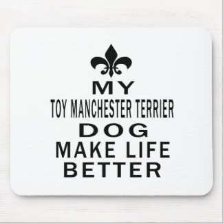 My Toy Manchester Terrier Dog Make Life Better Mousepads