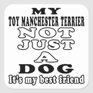 My Toy Manchester Terrier Not Just A Dog Square Sticker