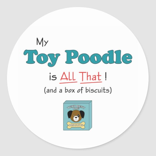 My Toy Poodle is All That! Round Stickers