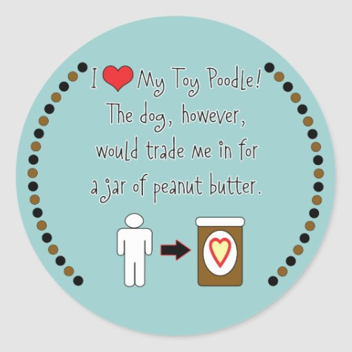 My Toy Poodle Loves Peanut Butter Round Stickers