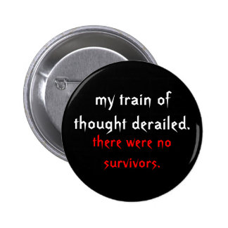 my train of thought derailed., there were no su... 6 cm round badge