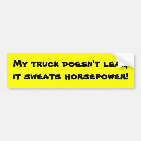 My truck doesn't leak bumper sticker