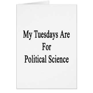 My Tuesdays Are For Political Science Greeting Card