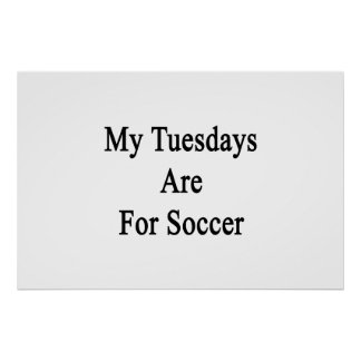 My Tuesdays Are For Soccer Posters
