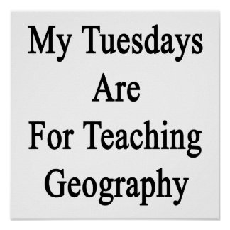 My Tuesdays Are For Teaching Geography Poster
