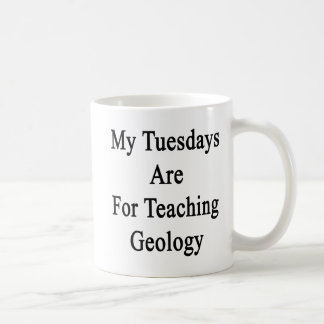My Tuesdays Are For Teaching Geology Basic White Mug