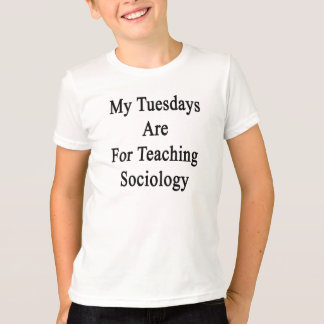 My Tuesdays Are For Teaching Sociology T Shirts