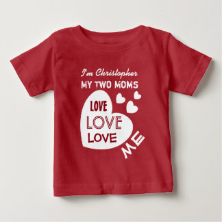 My TWO MOMS Love Me with Hearts Custom Text V9 Baby T-Shirt