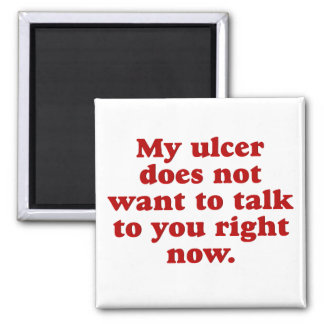 My Ulcer doesn't like you Square Magnet