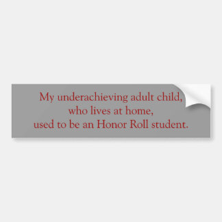 My underachieving adult child, who... - Customized Bumper Sticker