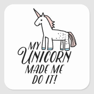 My Unicorn Made Me Do It Square Sticker