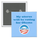 My Uterus Will Be Voting For Obama 15 Cm Square Badge