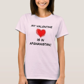 , MY VALENTINE, IS IN AFGHANISTAN! T-Shirt