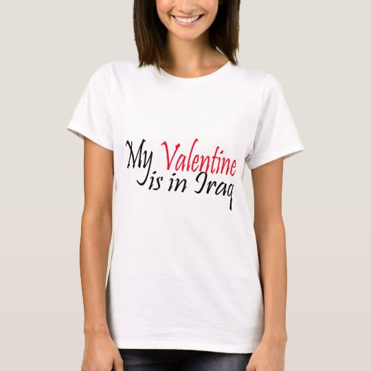 My Valentine is in Iraq valentines day T-Shirt