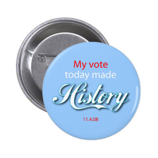 My vote today made HISTORY! 6 Cm Round Badge