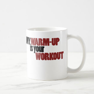My warmup is your workout basic white mug