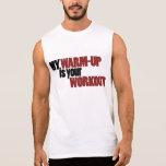 My warmup is your workout sleeveless tees