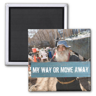 My Way Or Move Away Magnet