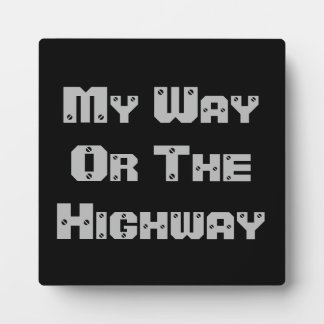 My Way Or The Highway Plaque