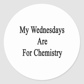 My Wednesdays Are For Chemistry Round Sticker