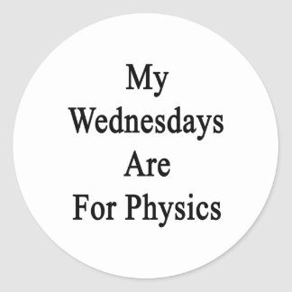 My Wednesdays Are For Physics Round Stickers