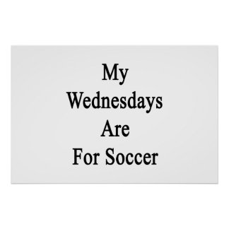 My Wednesdays Are For Soccer Print