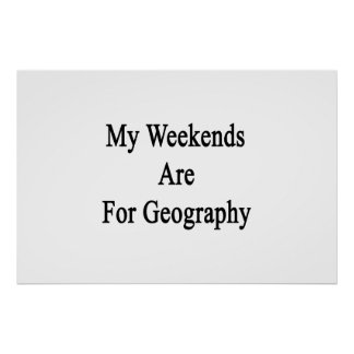 My Weekends Are For Geography Posters