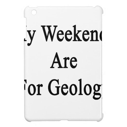 My Weekends Are For Geology Cover For The iPad Mini
