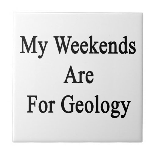 My Weekends Are For Geology Ceramic Tiles