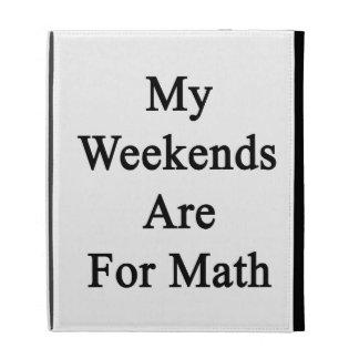 My Weekends Are For Math iPad Folio Cover