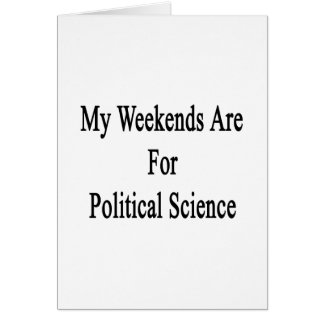 My Weekends Are For Political Science Card