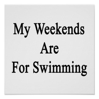 My Weekends Are For Swimming Posters