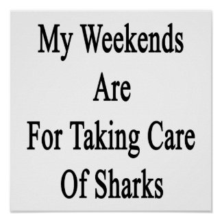 My Weekends Are For Taking Care Of Sharks Print