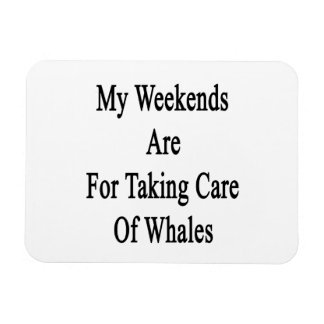 My Weekends Are For Taking Care Of Whales Flexible Magnets
