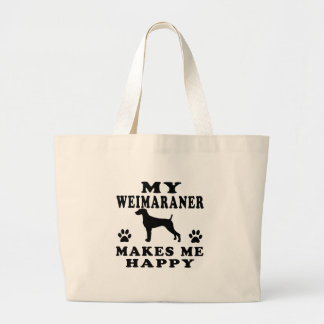 My Weimaraner Makes Me Happy Large Tote Bag